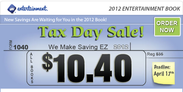 New Savings Are Waiting for You in the 2012 Book! Tax Day Sale We Make Saving EZ! All Books are Now $10.40. Order Now